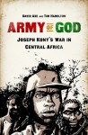 Army of God: Joseph Kony's War in Central Africa - David Axe, Tim Hamilton