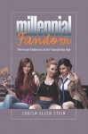 Millenial Fandom: Television Audiences in the Transmedia Age - Louisa Ellen Stein