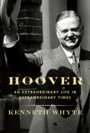 Hoover: An Extraordinary Life in Extraordinary Times - Kenneth Whyte