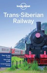 Lonely Planet Trans-Siberian Railway (Travel Guide) - Lonely Planet, Simon Richmond, Greg Bloom, Marc Di Duca, Anthony Haywood, Michael Kohn, Tom Masters, Daniel McCrohan, Regis St Louis, Mara Vorhees