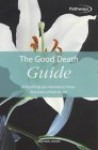 The Good Death Guide: Everything You Wanted To Know But Were Afraid To Ask - Michael Dunn