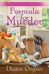 Formula for Murder (A Funny Mystery) (A Maternal Instincts Mystery Book 3) - Diana Orgain