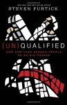 (Un)Qualified: How God Uses Broken People to Do Big Things - Steven Furtick