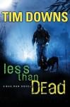 Less Than Dead - Tim Downs
