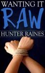 Wanting It Raw - Hunter Raines