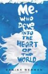 Me, Who Dove into the Heart of the World - Sabina Berman, Lisa Dillman