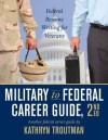 Military to Federal Career Guide, 2nd Ed (Military to Federal Guide) - Kathryn Troutman, Paulina Chen, Brian Moore