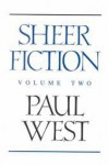 Sheer Fiction Volume Two - Paul West