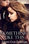Something Like This (Secrets Series, #1) - Eileen Cruz Coleman