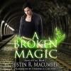 A Broken Magic: Born of Fire, Book 2 - Justin R. Macumber, Veronica Giguere, Justin Macumber