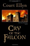 Cry of the Falcon (The Falcons Saga) (Volume 4) - Court Ellyn