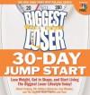 The Biggest Loser 30-Day Jump Start: Lose Weight, Get in Shape, and Start Living the Biggest Loser Lifestyle Today! - Cheryl Forberg, Melissa Roberson, Lisa Wheeler, Devin Alexander