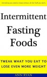 Intermittent Fasting Foods: Tweak What You Eat To Lose Even More - Ann Ryan