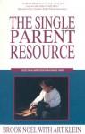 The Single Parent Resource - Brook Noel, Arthur C. Klein