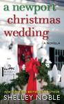 A Newport Christmas Wedding: A Novella - Shelley Noble