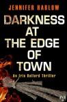 Darkness at the Edge of Town: An Iris Ballard Thriller - Jennifer Harlow