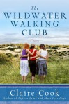 The Wildwater Walking Club - Claire Cook