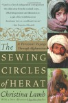 The Sewing Circles of Herat: A Personal Voyage Through Afghanistan - Christina Lamb