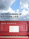 My Memories of a Future Life - the complete novel - Roz Morris