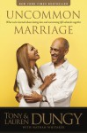 Uncommon Marriage: What We've Learned about Lasting Love and Overcoming Life's Obstacles Together - Tony Dungy, Lauren Dungy, Nathan Whitaker