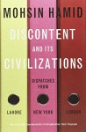Discontent and its Civilisations: Dispatches from Lahore, New York and London - Mohsin Hamid