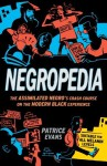 Negropedia: The Assimilated Negro's Crash Course on the Modern Black Experience - Patrice Evans
