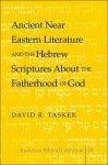 Ancient Near Eastern Literature and the Hebrew Scriptures about the Fatherhood of God - David R. Tasker