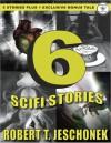 6 Scifi Stories - Robert T. Jeschonek
