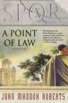 SPQR X: A Point of Law - John Maddox Roberts