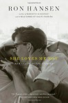 She Loves Me Not: New and Selected Stories - Ron Hansen