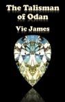 The Talisman of Odan - Vic James