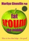 Fat Around the Middle: How to Lose that Bulge - For Good - Marilyn Glenville