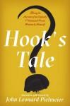 Hook's Tale: Being the Account of an Unjustly Villainized Pirate Written by Himself - John Leonard Pielmeier