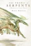 The Tropic of Serpents: A Memoir by Lady Trent - Marie Brennan