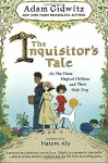 The Inquisitor's Tale: Or, The Three Magical Children and Their Holy Dog - Adam Gidwitz, Hatem Aly