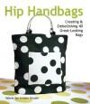 Hip Handbags : Creating & Embellishing 40 Great-Looking Bags - Valerie Van Arsdale Shrader