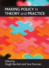 Making policy in theory and practice - Hugh Bochel, Sue Duncan