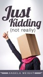 Just Kidding (not really) - Angela Weight