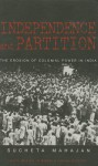 Independence and Partition: The Erosion of Colonial Power in India - Sucheta Mahajan