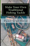Make Your Own Traditional Fishing Tackle - Paul Duffield