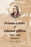 Private Letters of Edward Gibbon, 1753-1794: With an Iintroduction by the Earl of Sheffield. Volume 2 - Edward Gibbon