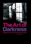 The Art of Darkness: Staging the Philip Pullman Trilogy - Robert Butler, National Theatre (Great Britain) Staff