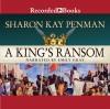 A King's Ransom - Sharon Kay Penman, Emily Gray, Recorded Books