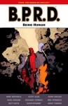B.P.R.D., Vol. 15: Being Human - Mike Mignola, John Arcudi, Scott Allie, Guy Davis, Karl Moline, Andy Owens, Richard Corben, Ben Stenbeck