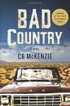 Bad Country: A Novel - C.B. McKenzie