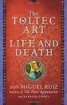 The Toltec Art of Life and Death: A Story of Discovery - Don Miguel Ruiz, Barbara Emrys