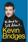 We Need To Talk About ... Kevin Bridges - Kevin R. Bridges