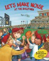 Let's Make Noise: At the Ballpark - Debra Mostow Zakarin, Debra Mostow Zakarin, Marcela Cabrera