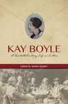 Kay Boyle: A Twentieth-Century Life in Letters - Kay Boyle, Sandra Spanier
