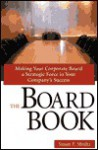 The Board Book: Making Your Corporate Board a Strategic Force in Your Company's Success - Susan Shultz